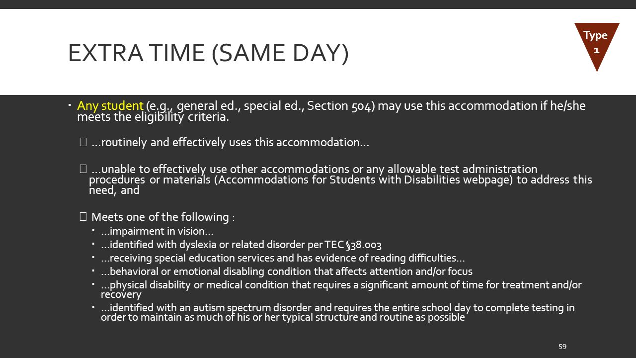 EXTRA TIME (SAME DAY)  Any student (e.g., general ed., special ed., Section 504) may use this accommodation if he/she meets the eligibility criteria.
