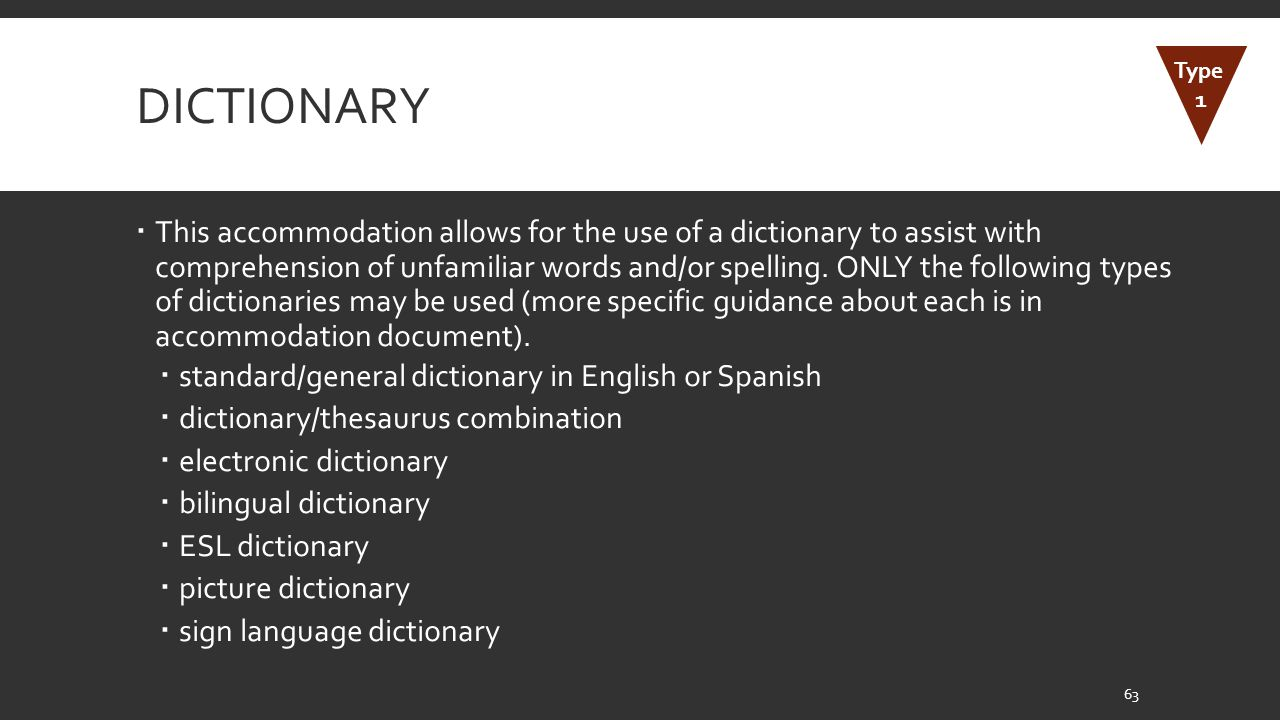 DICTIONARY  This accommodation allows for the use of a dictionary to assist with comprehension of unfamiliar words and/or spelling.