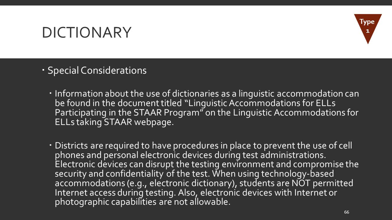 DICTIONARY  Special Considerations  Information about the use of dictionaries as a linguistic accommodation can be found in the document titled Linguistic Accommodations for ELLs Participating in the STAAR Program on the Linguistic Accommodations for ELLs taking STAAR webpage.