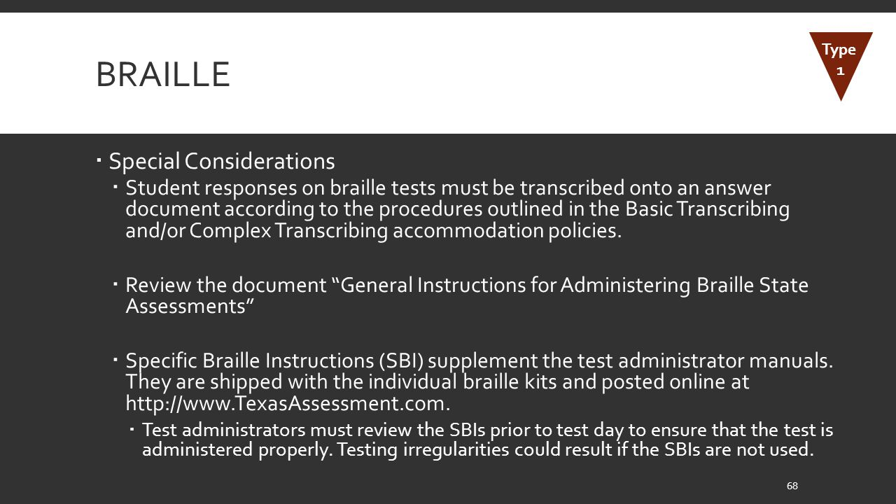 BRAILLE  Special Considerations  Student responses on braille tests must be transcribed onto an answer document according to the procedures outlined in the Basic Transcribing and/or Complex Transcribing accommodation policies.