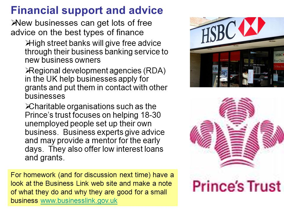 Financial support and advice  New businesses can get lots of free advice on the best types of finance  High street banks will give free advice throu