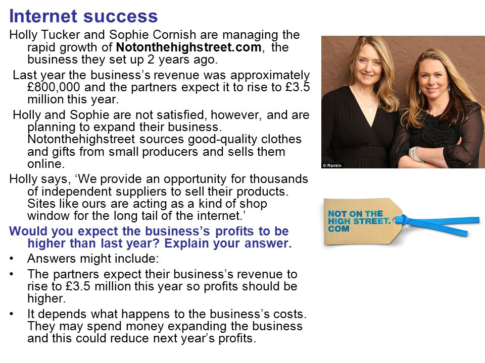 Internet success Holly Tucker and Sophie Cornish are managing the rapid growth of Notonthehighstreet.com, the business they set up 2 years ago. Last y