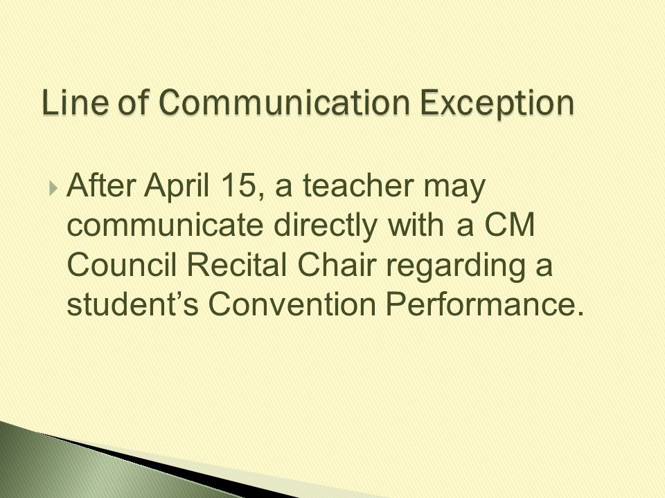  After April 15, a teacher may communicate directly with a CM Council Recital Chair regarding a student's Convention Performance.