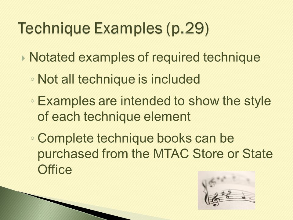  Notated examples of required technique ◦ Not all technique is included ◦ Examples are intended to show the style of each technique element ◦ Complet