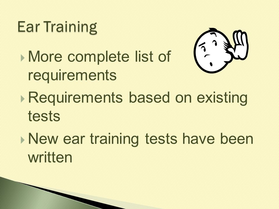  More complete list of requirements  Requirements based on existing tests  New ear training tests have been written