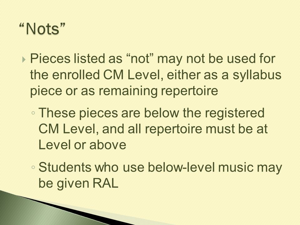 """ Pieces listed as """"not"""" may not be used for the enrolled CM Level, either as a syllabus piece or as remaining repertoire ◦ These pieces are below the"""