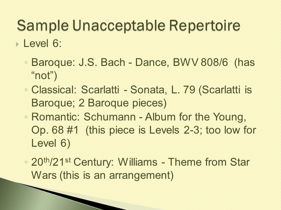 """ Level 6: ◦ Baroque: J.S. Bach - Dance, BWV 808/6 (has """"not"""") ◦ Classical: Scarlatti - Sonata, L. 79 (Scarlatti is Baroque; 2 Baroque pieces) ◦ Roman"""