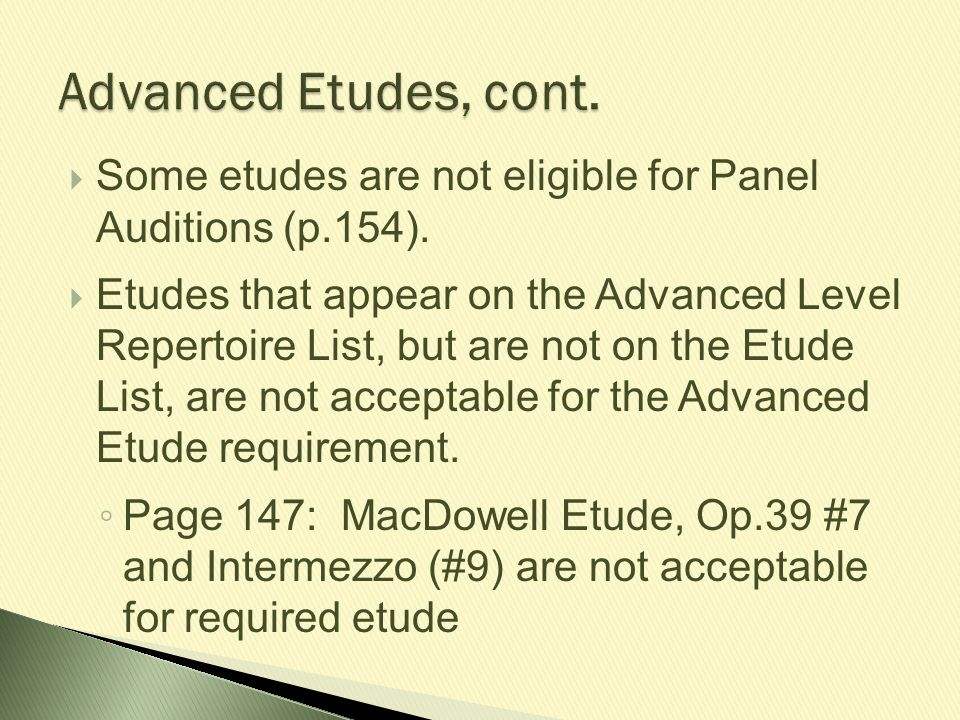  Some etudes are not eligible for Panel Auditions (p.154).  Etudes that appear on the Advanced Level Repertoire List, but are not on the Etude List,