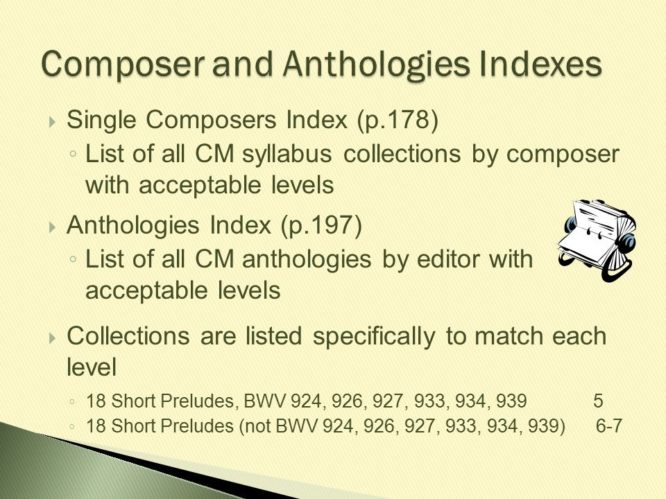  Single Composers Index (p.178) ◦ List of all CM syllabus collections by composer with acceptable levels  Anthologies Index (p.197) ◦ List of all CM