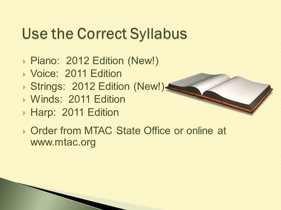 Use the Correct Syllabus  Piano: 2012 Edition (New!)  Voice: 2011 Edition  Strings: 2012 Edition (New!)  Winds: 2011 Edition  Harp: 2011 Edition