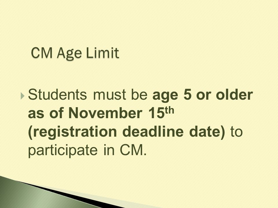  Students must be age 5 or older as of November 15 th (registration deadline date) to participate in CM.