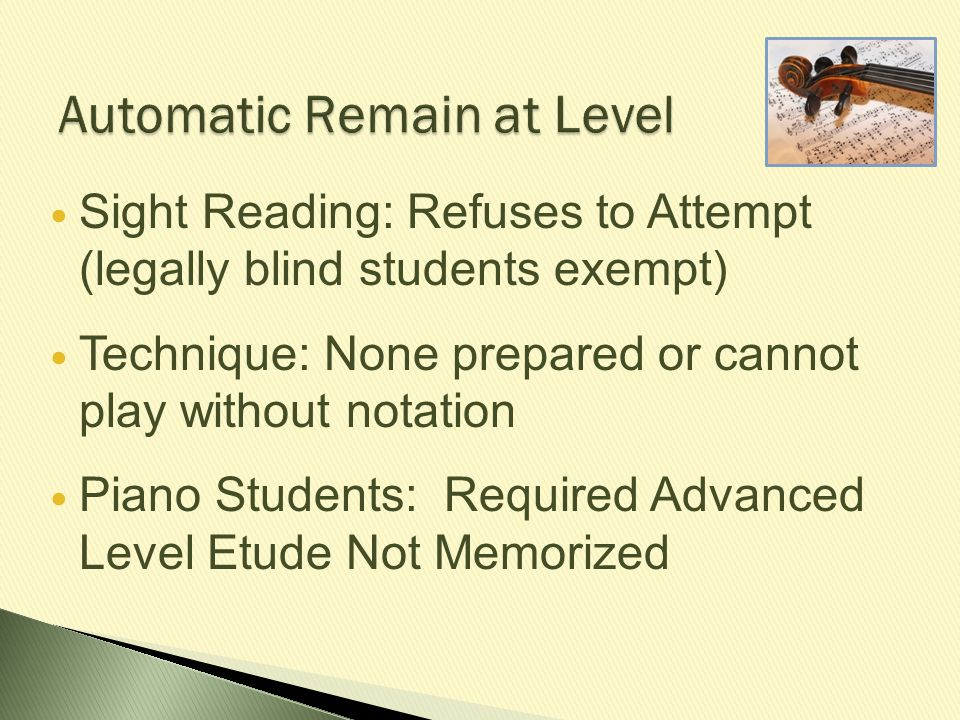 Automatic Remain at Level Sight Reading: Refuses to Attempt (legally blind students exempt) Technique: None prepared or cannot play without notation P