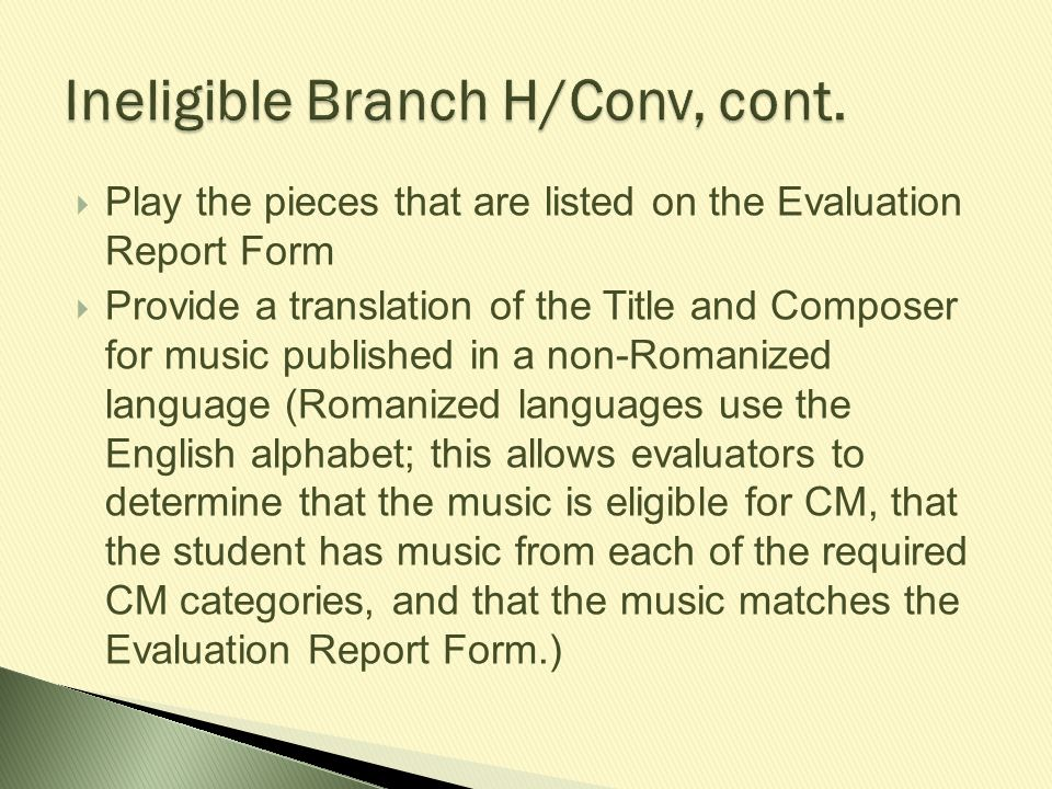  Play the pieces that are listed on the Evaluation Report Form  Provide a translation of the Title and Composer for music published in a non-Romaniz