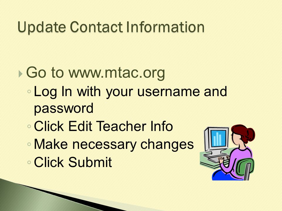  Students are enrolled at www.mtac.org  Branch Chair has your username and password  Student's school grade and birth date are needed