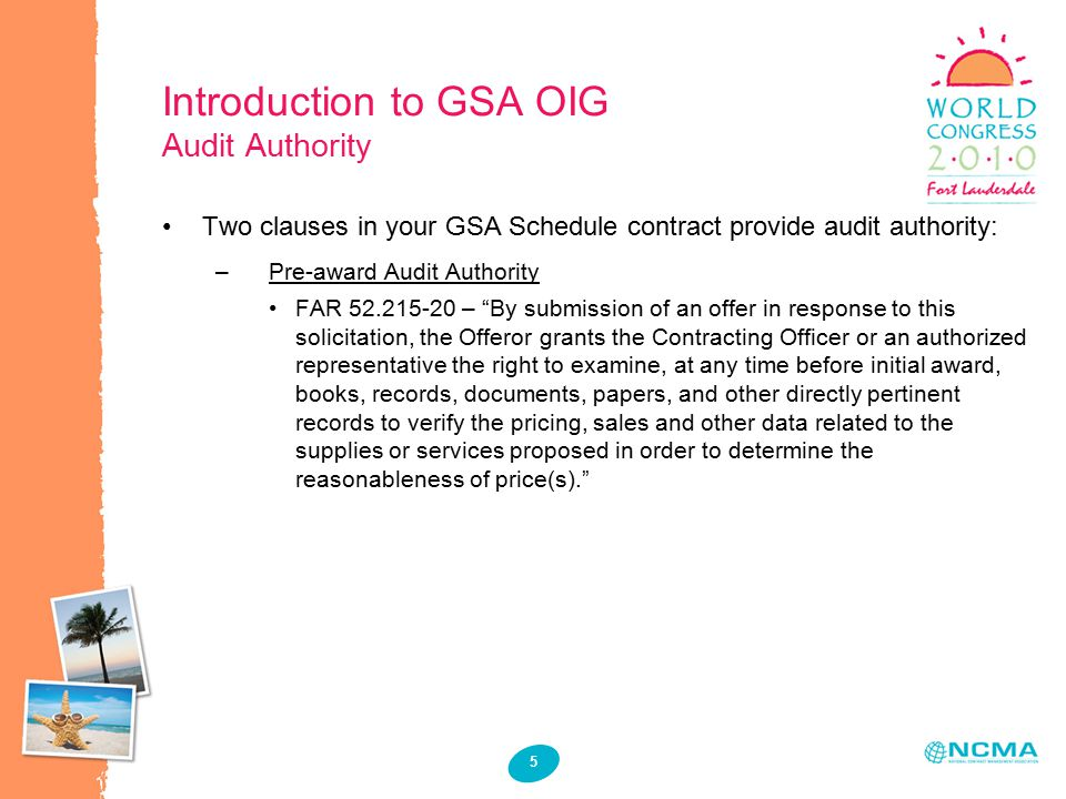 5 Introduction to GSA OIG Audit Authority Two clauses in your GSA Schedule contract provide audit authority: –Pre-award Audit Authority FAR 52.215-20