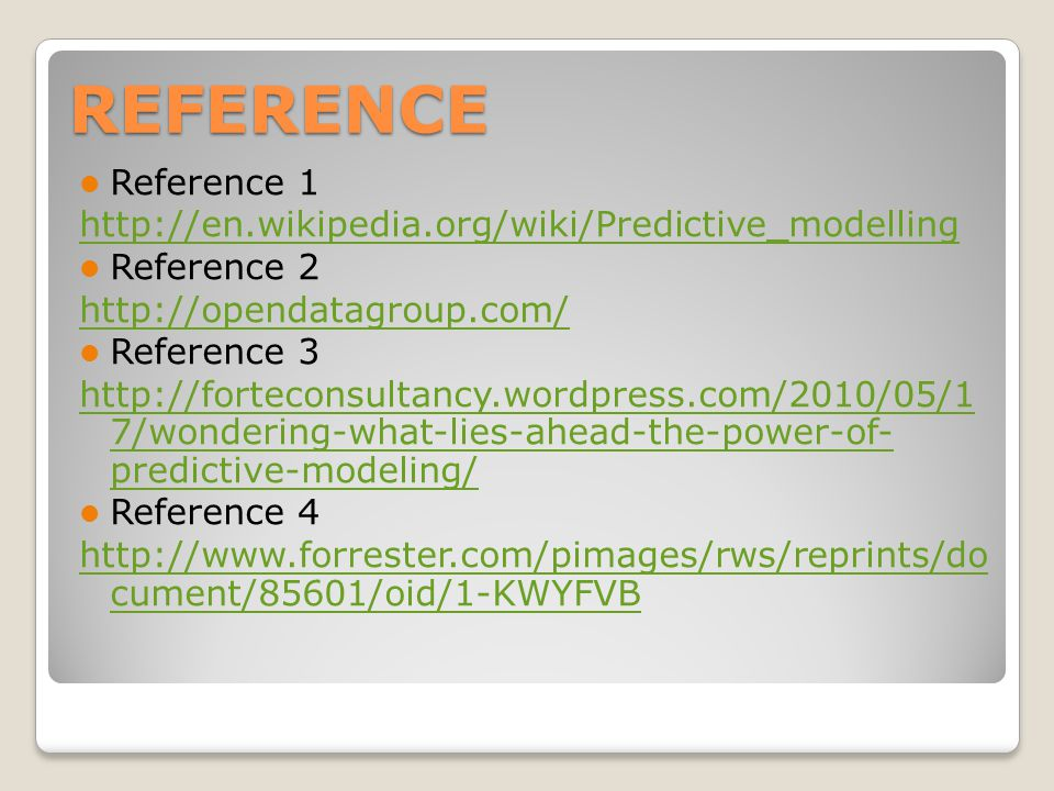 REFERENCE Reference 1 http://en.wikipedia.org/wiki/Predictive_modelling Reference 2 http://opendatagroup.com/ Reference 3 http://forteconsultancy.word