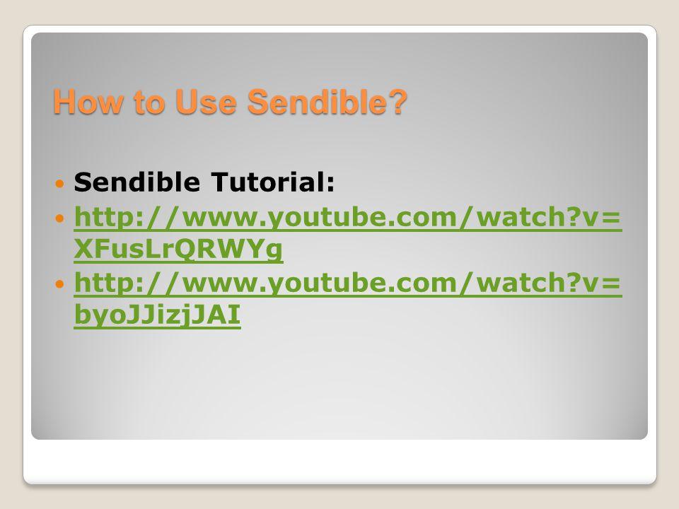 How to Use Sendible? Sendible Tutorial: http://www.youtube.com/watch?v= XFusLrQRWYg http://www.youtube.com/watch?v= XFusLrQRWYg http://www.youtube.com