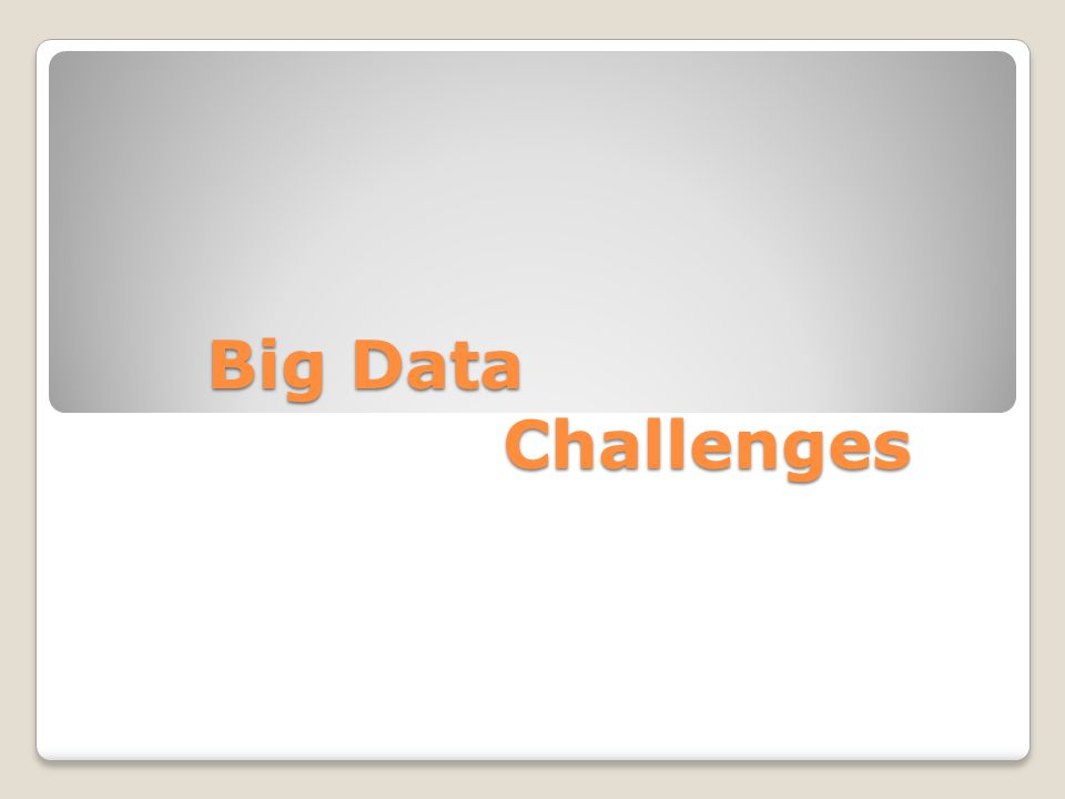 Big Data Challenges Big Data Challenges