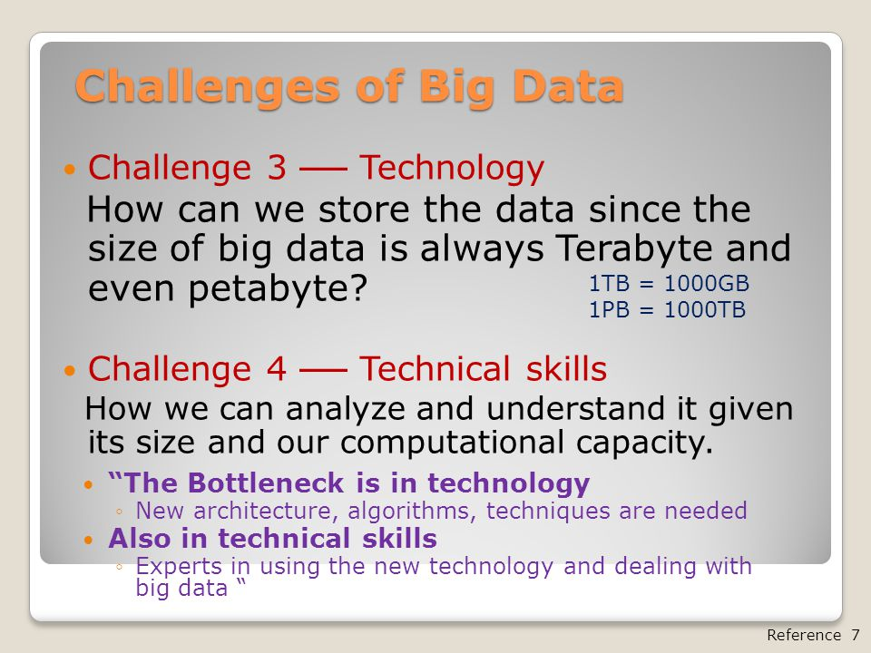 Challenges of Big Data Challenge 3 ── Technology How can we store the data since the size of big data is always Terabyte and even petabyte? Challenge