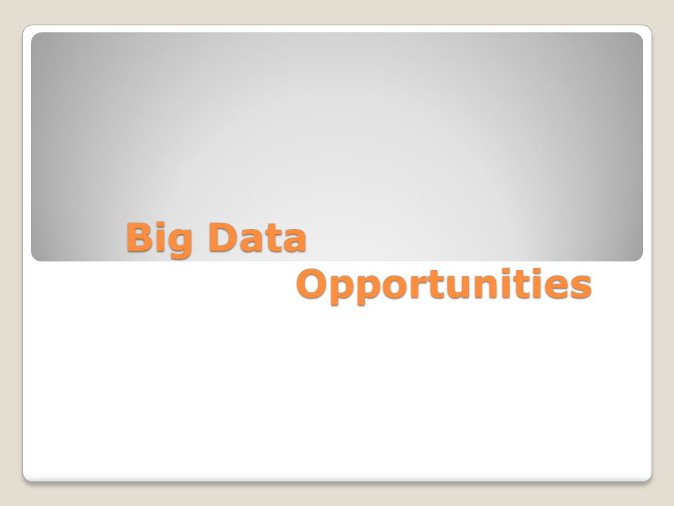 Big Data Opportunities Big Data Opportunities