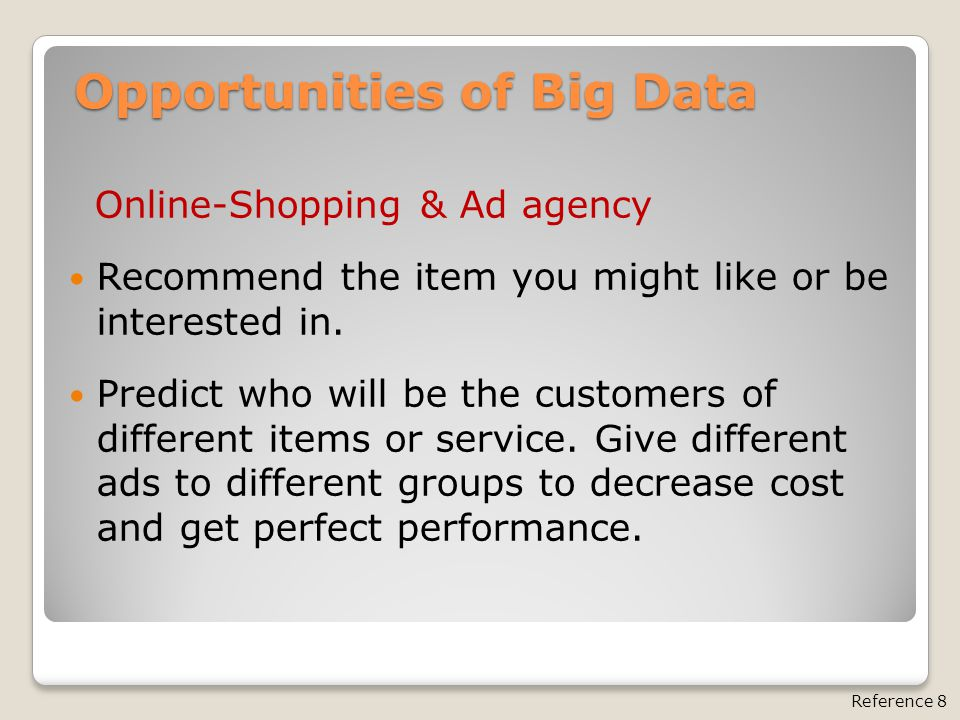 Opportunities of Big Data Online-Shopping & Ad agency Recommend the item you might like or be interested in. Predict who will be the customers of diff