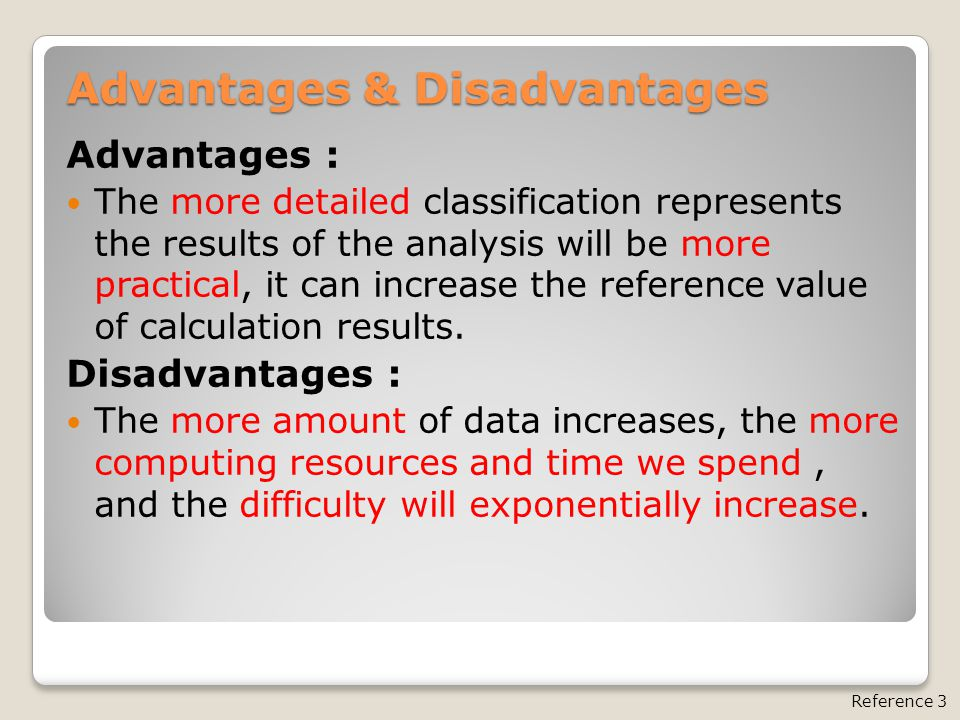 Advantages & Disadvantages Advantages : The more detailed classification represents the results of the analysis will be more practical, it can increase the reference value of calculation results.