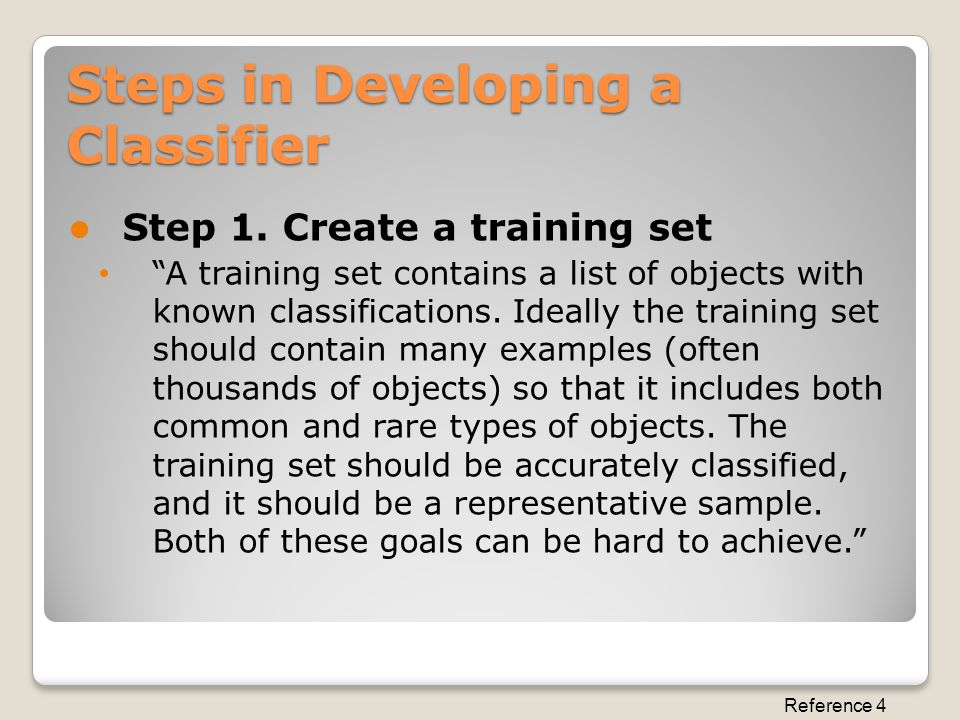 """Steps in Developing a Classifier Step 1. Create a training set """"A training set contains a list of objects with known classifications. Ideally the trai"""