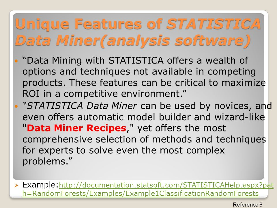 Unique Features of STATISTICA Data Miner(analysis software) Data Mining with STATISTICA offers a wealth of options and techniques not available in competing products.
