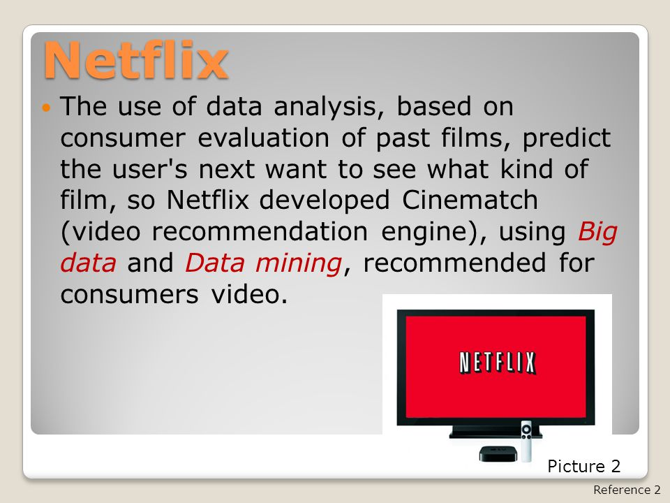 Netflix The use of data analysis, based on consumer evaluation of past films, predict the user's next want to see what kind of film, so Netflix develo