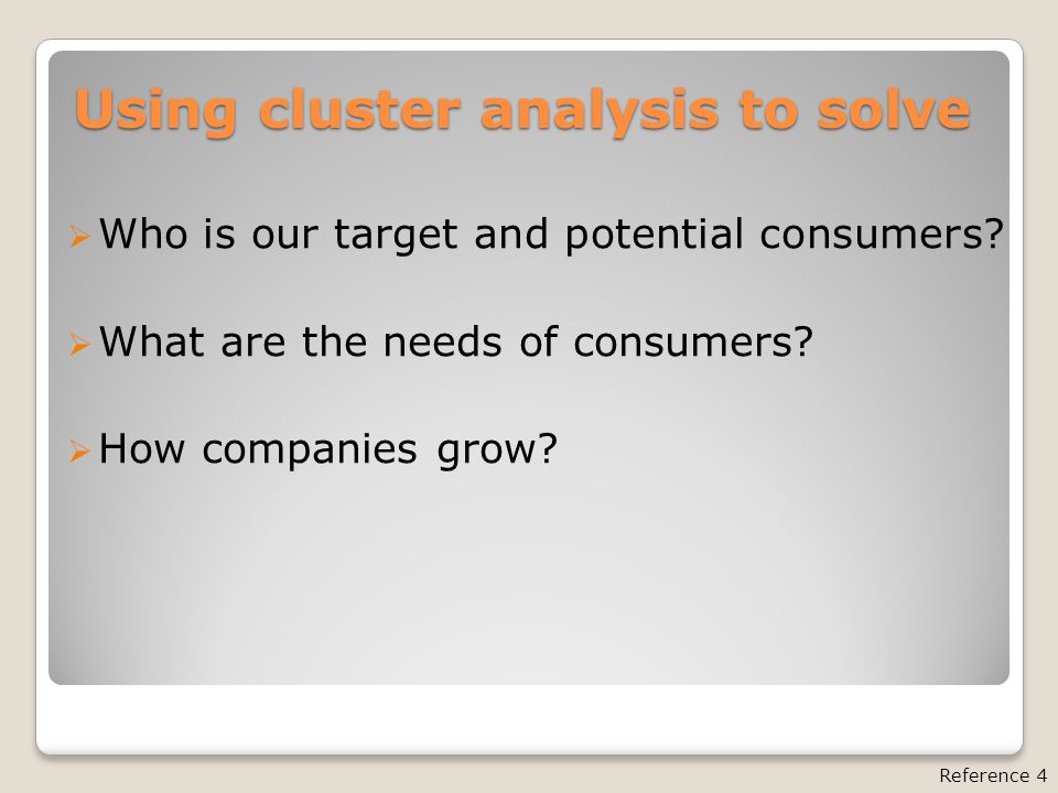 Using cluster analysis to solve  Who is our target and potential consumers.