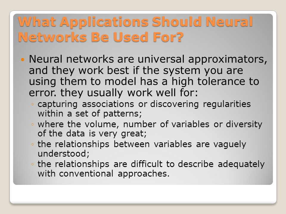 What Applications Should Neural Networks Be Used For.