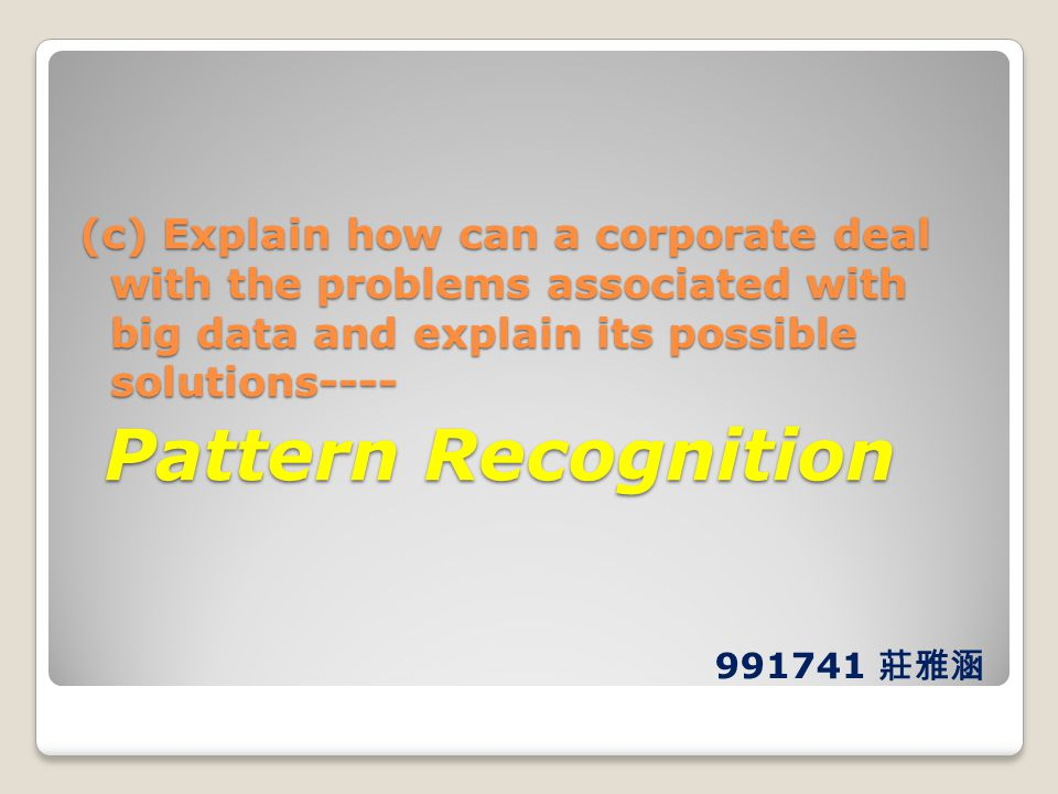 (c) Explain how can a corporate deal with the problems associated with big data and explain its possible solutions---- Pattern Recognition Pattern Rec