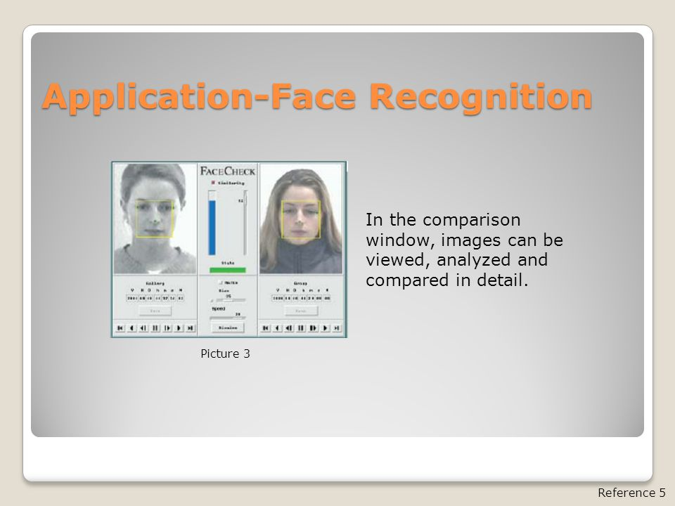 Application-Face Recognition In the comparison window, images can be viewed, analyzed and compared in detail.