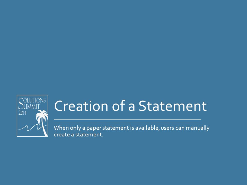 Creation of a Statement When only a paper statement is available, users can manually create a statement.