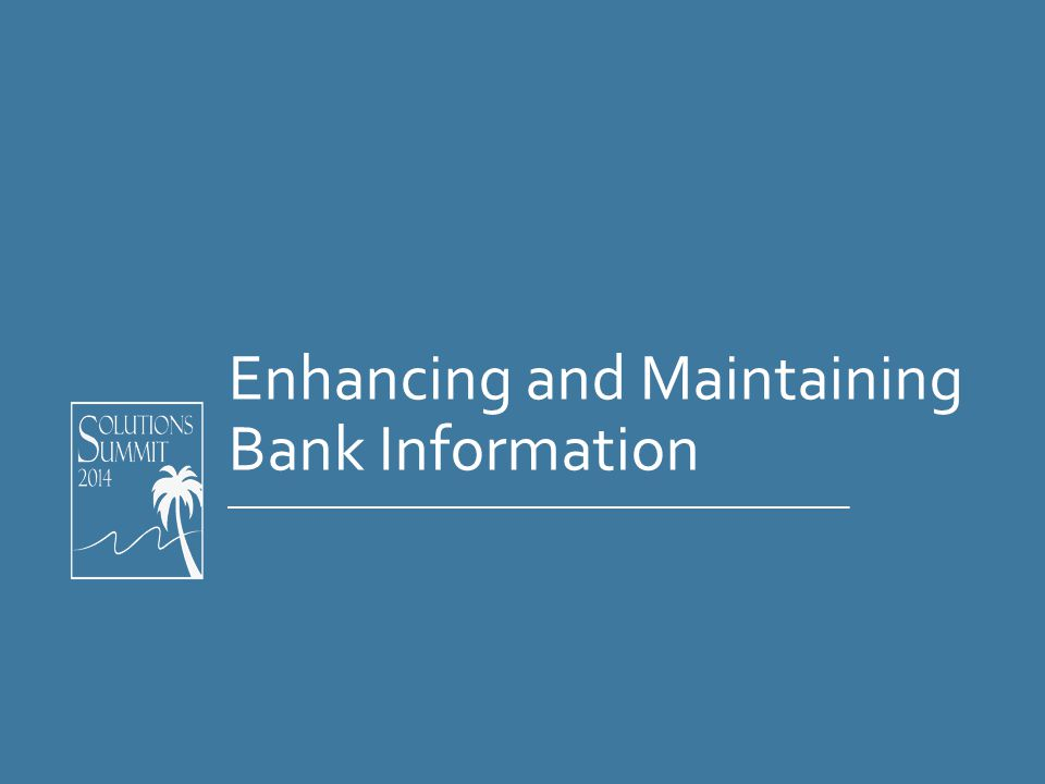 Enhancing and Maintaining Bank Information