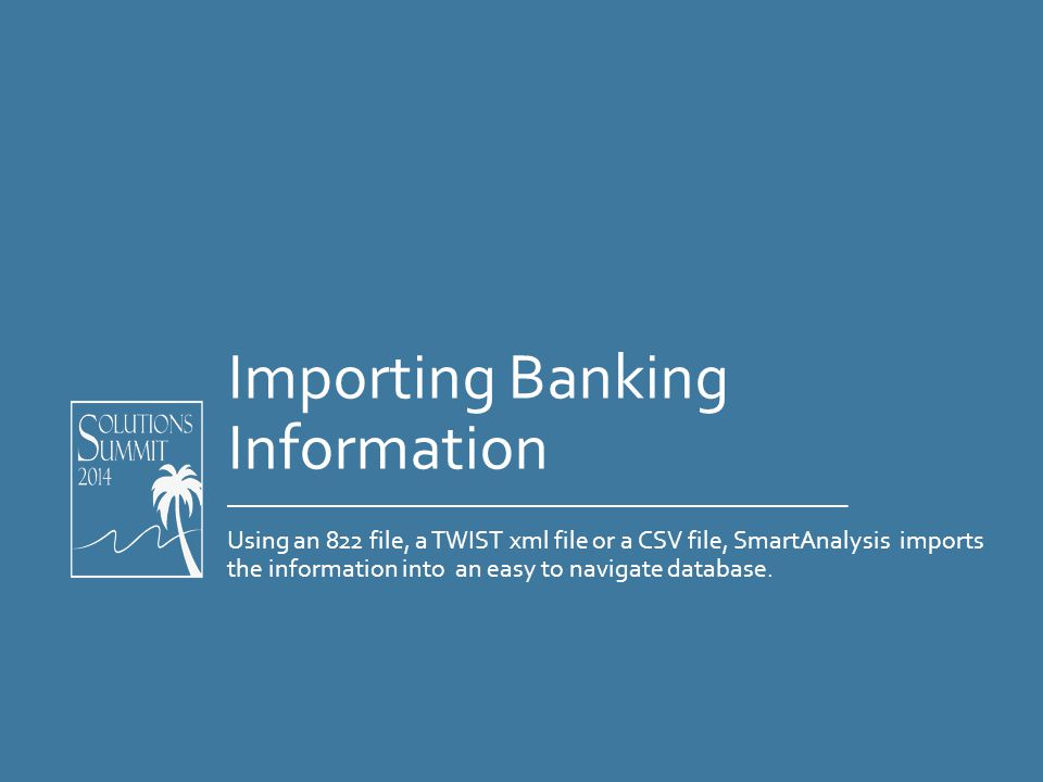 Importing Banking Information Using an 822 file, a TWIST xml file or a CSV file, SmartAnalysis imports the information into an easy to navigate database.