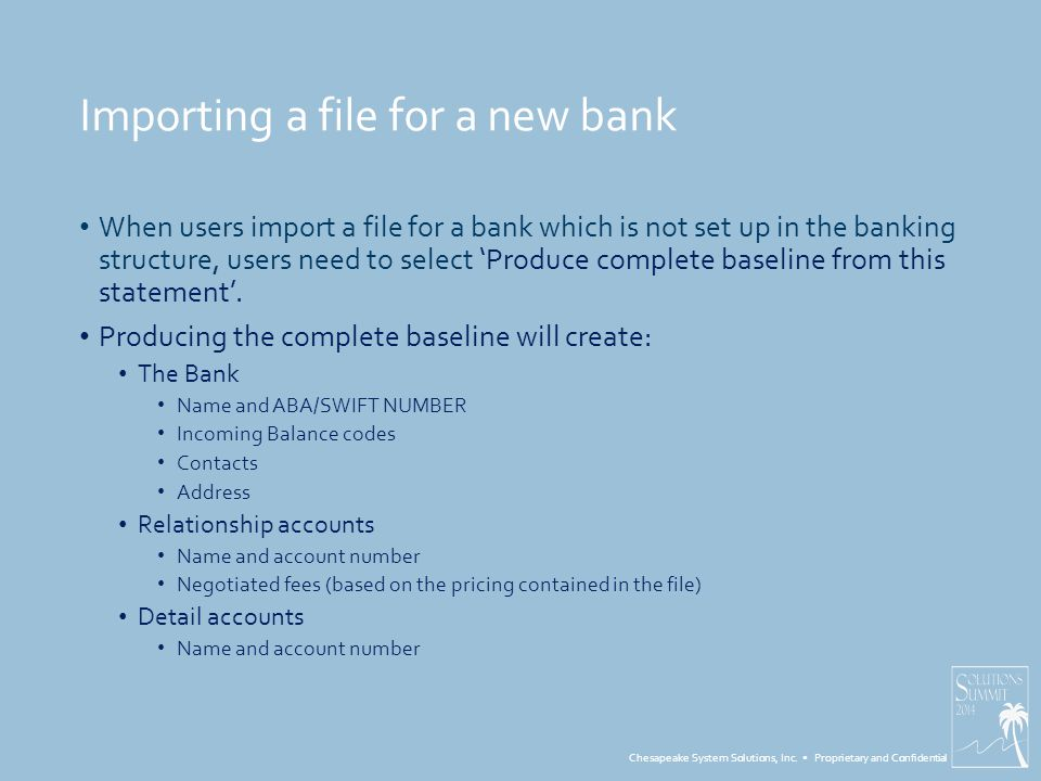 Chesapeake System Solutions, Inc. Proprietary and Confidential Importing a file for a new bank When users import a file for a bank which is not set up