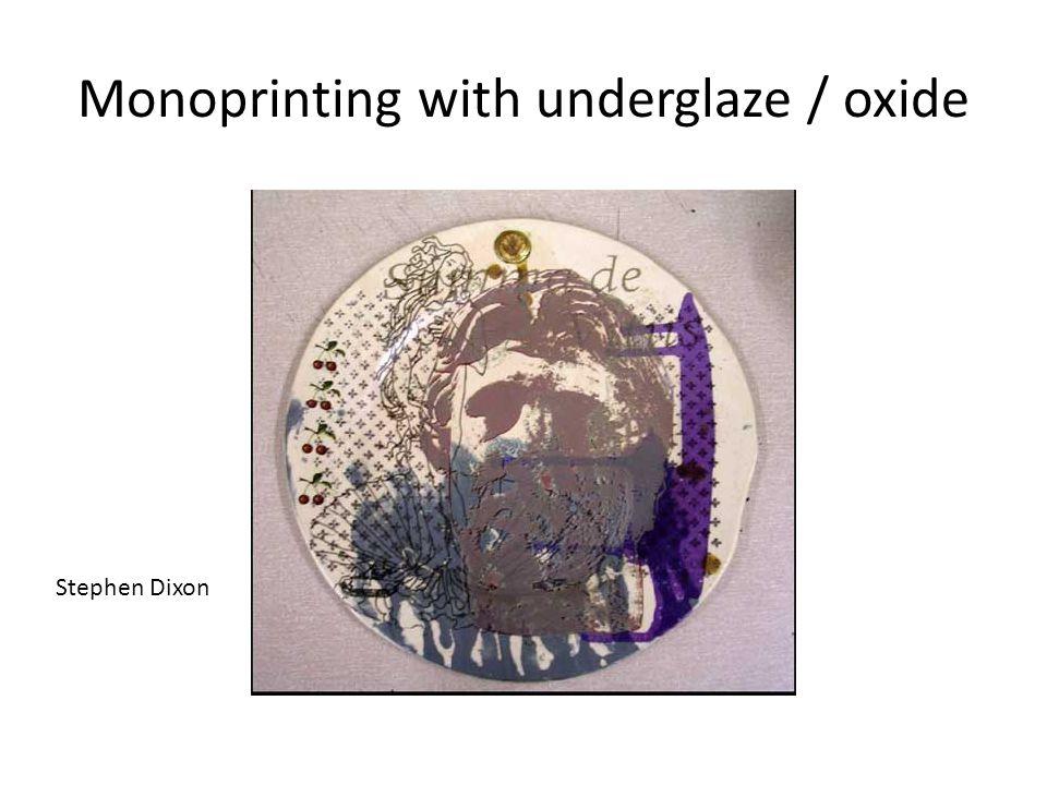Monoprinting with underglaze / oxide Stephen Dixon