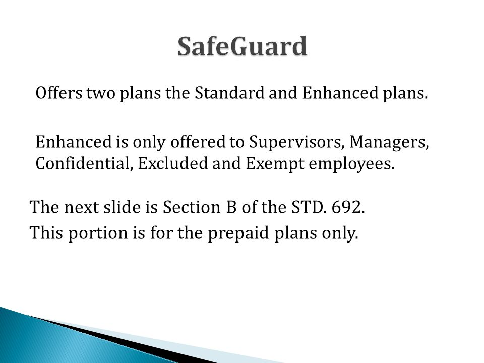 Offers two plans the Standard and Enhanced plans. Enhanced is only offered to Supervisors, Managers, Confidential, Excluded and Exempt employees. The
