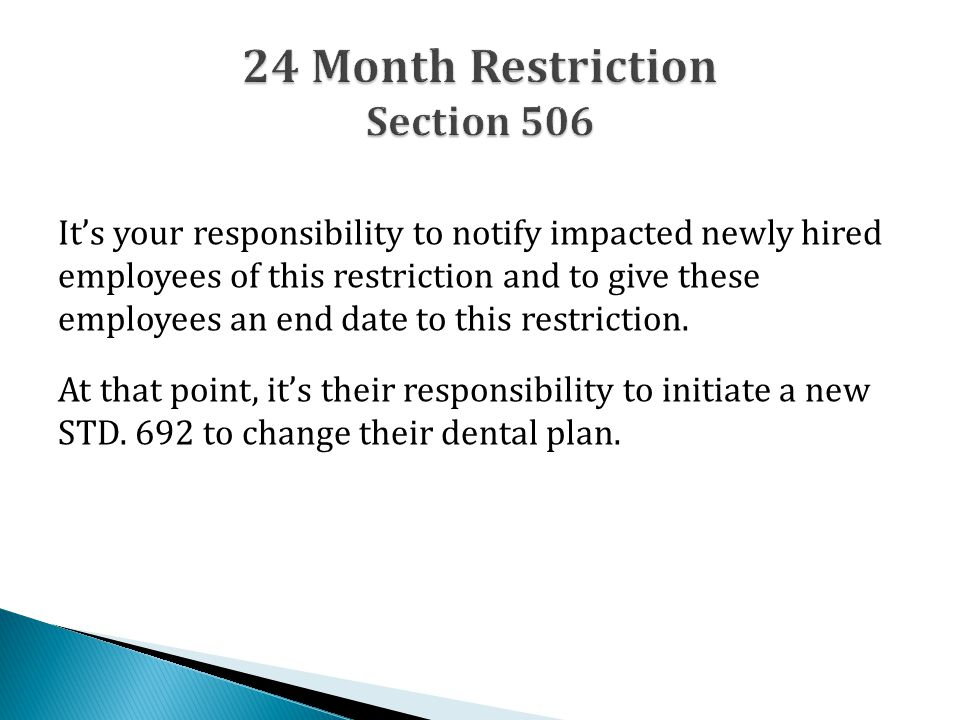 It's your responsibility to notify impacted newly hired employees of this restriction and to give these employees an end date to this restriction. At