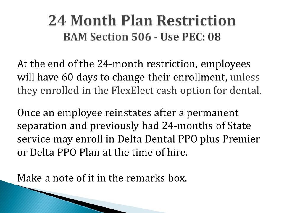 At the end of the 24-month restriction, employees will have 60 days to change their enrollment, unless they enrolled in the FlexElect cash option for