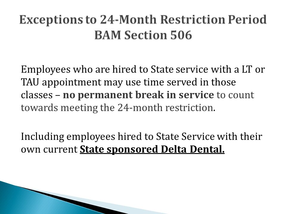 Employees who are hired to State service with a LT or TAU appointment may use time served in those classes – no permanent break in service to count to