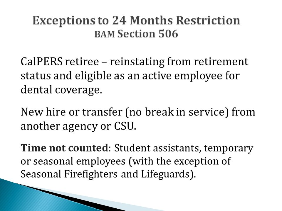 CalPERS retiree – reinstating from retirement status and eligible as an active employee for dental coverage. New hire or transfer (no break in service