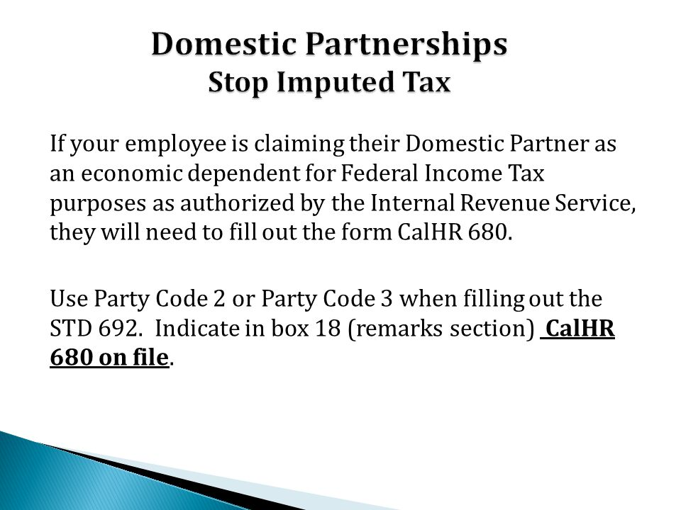 If your employee is claiming their Domestic Partner as an economic dependent for Federal Income Tax purposes as authorized by the Internal Revenue Ser
