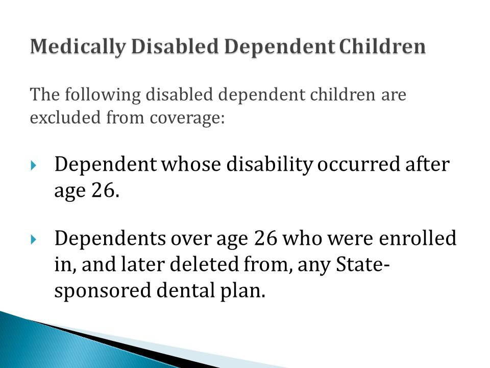 The following disabled dependent children are excluded from coverage:  Dependent whose disability occurred after age 26.
