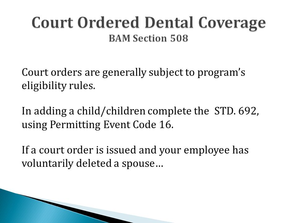 Court orders are generally subject to program's eligibility rules. In adding a child/children complete the STD. 692, using Permitting Event Code 16. I