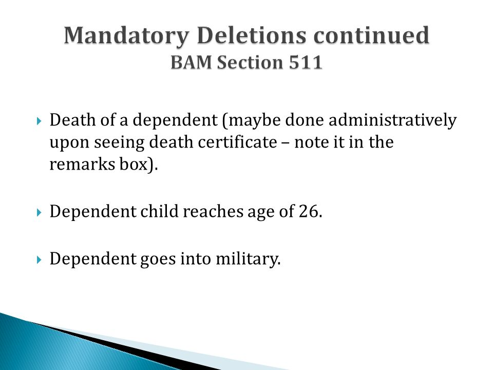  Death of a dependent (maybe done administratively upon seeing death certificate – note it in the remarks box).