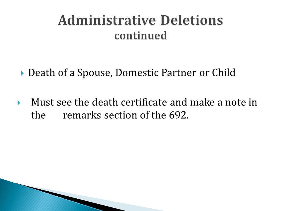  Death of a Spouse, Domestic Partner or Child  Must see the death certificate and make a note in the remarks section of the 692.