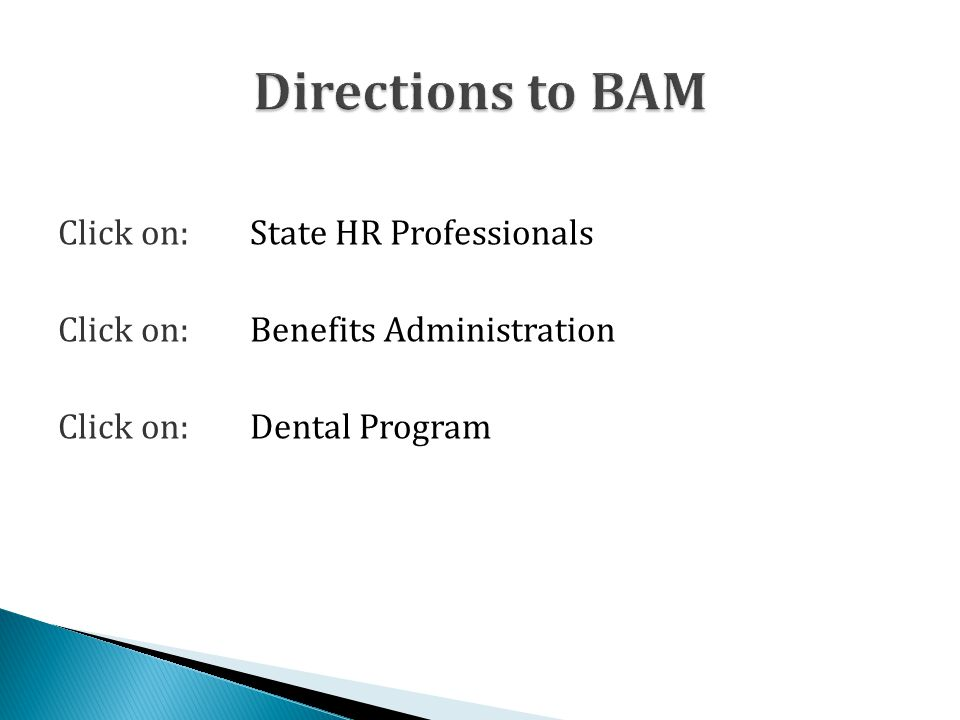 Click on: State HR Professionals Click on:Benefits Administration Click on: Dental Program