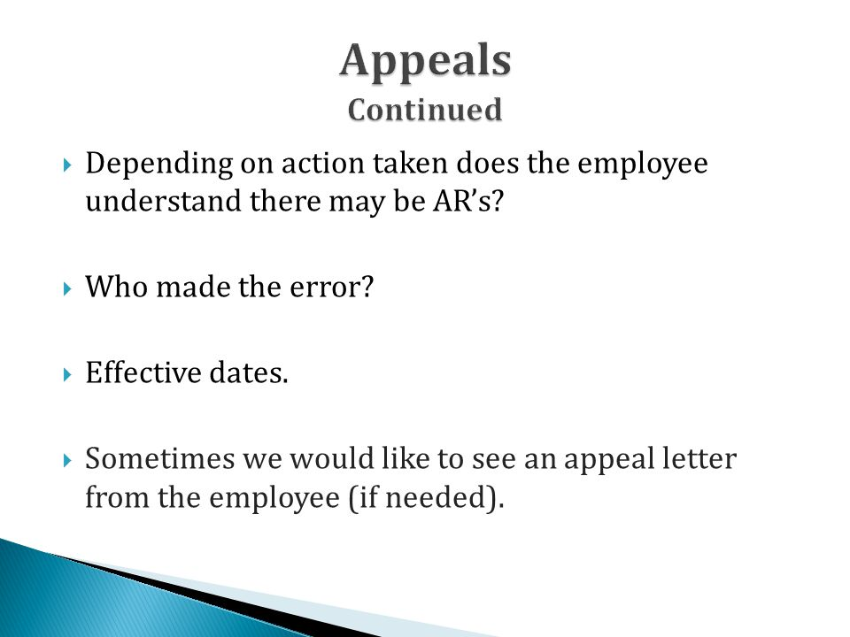  Depending on action taken does the employee understand there may be AR's?  Who made the error?  Effective dates.  Sometimes we would like to see
